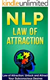 NLP: NLP Techniques: Law of Attraction: Unlock and Attract Your Subconscious Desires (NLP techniques, NLP books, NLP for beginners, NLP neuro linguistic programming, NLP for dummies Book 6)