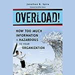 Overload!: How Too Much Information Is Hazardous to Your Organization | Jonathan B. Spira