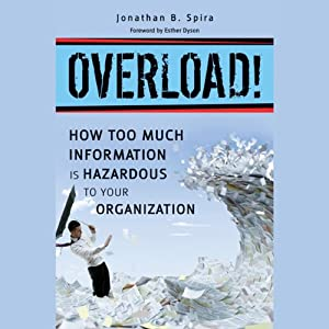 Overload!: How Too Much Information Is Hazardous to Your Organization | [Jonathan B. Spira]