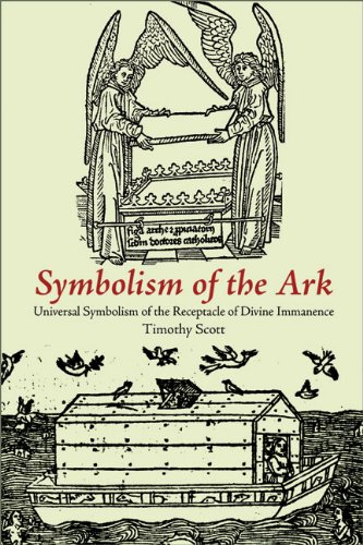 Symbolism of the Ark: Universal Symbolism of the Receptacle of Divine Immanence (Fons Vitae Judaism), Timothy Scott