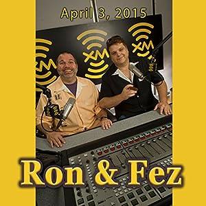 Ron & Fez, April 3, 2015 Radio/TV Program