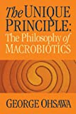 The Unique Principle: The Philosophy of Macrobiotics