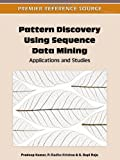 img - for Pattern Discovery Using Sequence Data Mining: Applications and Studies book / textbook / text book