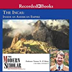 The Modern Scholar: The Incas: Inside an American Empire | Terence N. D'Altroy