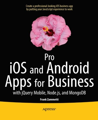 Pro iOS and Android Apps for Business: with jQuery Mobile, node.js, and MongoDB portable digital version ebook free download