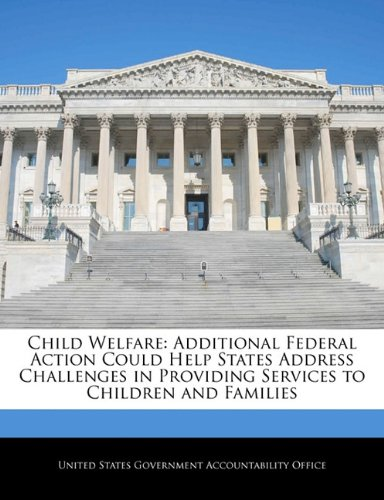 Child Welfare: Additional Federal Action Could Help States Address Challenges in Providing Services to Children and Families