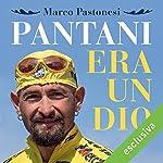 Pantani era un dio | Marco Pastonesi