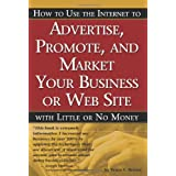 How to Use the Internet to Advertise, Promote and Market Your Business or Website with Little or No Money ~ Bruce C. Brown