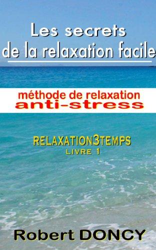 Couverture du livre Les secrets de la relaxation facile, méthode de relaxation anti-stress,: Relaxation3Temps