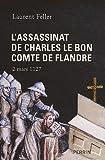 echange, troc Laurent Feller - L'assassinat de Charles le Bon comte de Flandre : 2 mars 1127