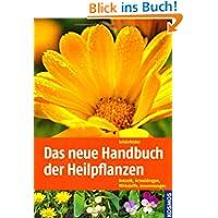 Das neue Handbuch der Heilpflanzen: Botanik, Arzneidrogen, Wirkstoffe, Anwendungen: Botanik, Drogen, Wirkstoffe...