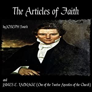 The Articles of Faith | [James E. Talmage (One of the Twelve Apostles of the Church), Joseph Smith]