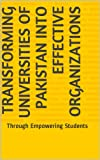 Transforming Universities of Pakistan into Effective Organizations: Through Empowering Students
