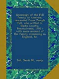 img - for Genealogy of the Fell family in America, descended from Joseph Fell, who settled in Bucks County, Pennsylvania, 1705 : with some account of the family remaining in England, &c. book / textbook / text book