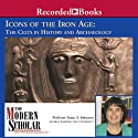 Icons of the Iron Age: The Celts in History (       UNABRIDGED) by Susan A. Johnston Narrated by Susan A. Johnston