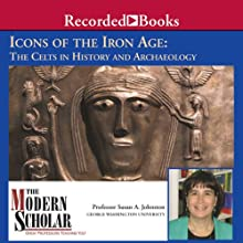 Icons of the Iron Age: The Celts in History Lecture by Susan A. Johnston Narrated by Susan A. Johnston