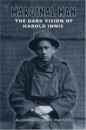 Marginal Man: The Dark Vision of Harold Innis