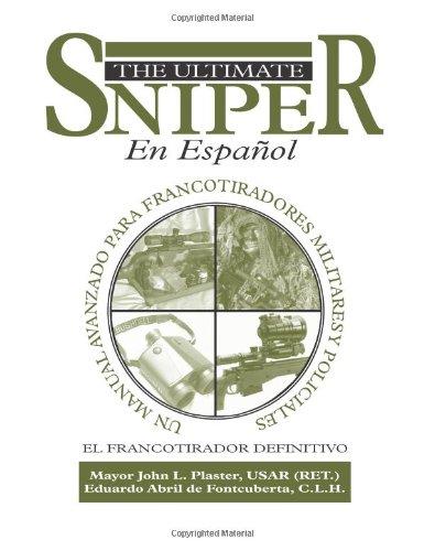 El Ultimate Sniper En Espanol: Un Manual Avanzado Para Francotiradores Militares Y Policiales (Spanish Edition)