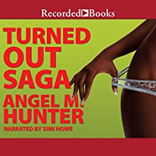 Turned Out Saga Audiobook by Angela M. Hunter Narrated by Simi Howe