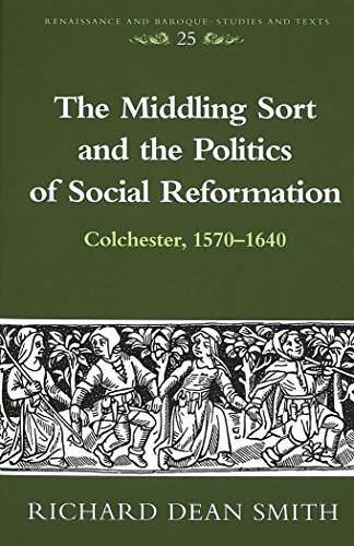 The Middling Sort and the Politics of Social Reformation: Colchester, 1570-1640 (Renaissance and Baroque)