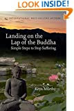 Landing on the Lap of the Buddha: Simple Steps to Stop Suffering