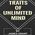 Traits of Unlimited Mind | James Grant