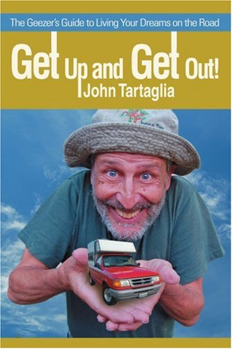 Get Up And Get Out!: The Geezer'S Guide To Living Your Dreams On The Road