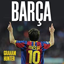 Barca: The Making of the Greatest Team in the World (       UNABRIDGED) by Graham Hunter Narrated by Graham Hunter