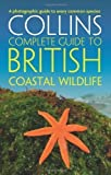 Paul, Cleave, Andrew Sterry British Coastal Wildlife (Collins Complete Guides) by Sterry, Paul, Cleave, Andrew (2012)