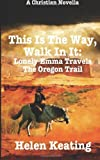 img - for This Is The Way, Walk In It: Lonely Emma Travels The Oregon Trail: A Christian Novella book / textbook / text book