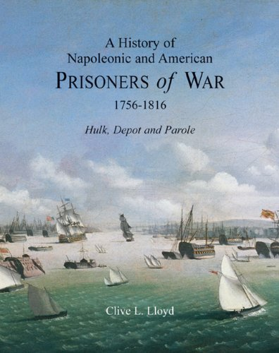 A History of Napoleonic and American Prisoners of War 1756-1816: Hulk, Depot and Parole (Napoleonic Wars) (v. 1)