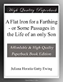 img - for A Flat Iron for a Farthing - or Some Passages in the Life of an only Son book / textbook / text book