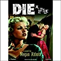 Die a Little (       UNABRIDGED) by Megan Abbott Narrated by Ellen Archer