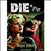 Die a Little | [Megan Abbott]