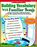 Building Vocabulary With Familiar Songs: A Unique and Fun Way to Motivate Students to Play With Language and Enrich Their Vocabulary: Grades 3-6