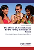 The Effects of Alcohol abuse by the Family Institution in Kenya: A Case Study in Kalawani Location,Mbooni District