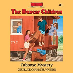The Caboose Mystery: The Boxcar Children Mysteries, Vol. 11 | [Gertrude Chandler Warner]