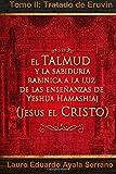 El Talmud y la Sabiduría Rabínica a la luz de las Enseñanzas de Yeshua Hamashiaj, Jesús el Cristo: Tomo II: Tratado de Eruvin (Spanish Edition)