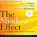 The Shadow Effect: Illuminating the Hidden Power of Your True Self (       UNABRIDGED) by Deepak Chopra, Marianne Williamson, Debbie Ford Narrated by Deepak Chopra, Marianne Williamson, Debbie Ford
