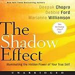 The Shadow Effect: Illuminating the Hidden Power of Your True Self | Deepak Chopra,Marianne Williamson,Debbie Ford