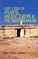 Lost Cities of Atlantis Ancient Europe & the Mediterranean