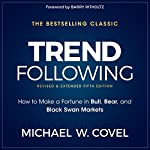 Trend Following, 5th Edition: How to Make a Fortune in Bull, Bear and Black Swan Markets | Michael W. Covel