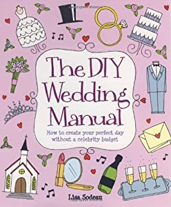 The DIY Wedding Manual: How to create your perfect day without a celebrity budget by How To Books