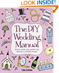 The DIY Wedding Manual: How to create...
