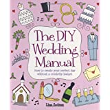 The DIY Wedding Manual: How to create your perfect day without a celebrity budgetby Lisa Sodeau
