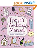 The DIY Wedding Manual: How to create your perfect day without a celebrity budget