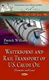 Waterborne and Rail Transport of U.s. Crude Oil: Elements and Issues