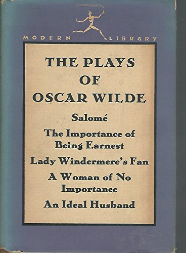 The Plays of Oscar Wilde: Salome- The Importance of Being Ernest, Lady Windermer's Fan, A Woman of No Importance, An Ideal Husband  (Modern Library, Vol. 83), Oscar Wilde