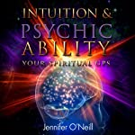 Intuition & Psychic Ability: Your Spiritual GPS | Jennifer O'Neill