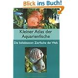 Kleiner Atlas der Aquarienfische: Die beliebtesten Zierfische der Welt